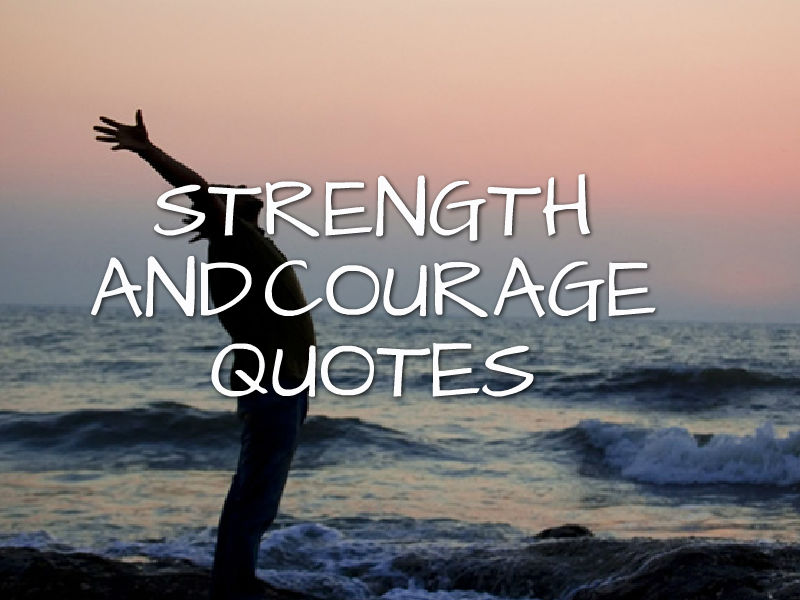 Quotes Courage Stunning 33 Inspirational Quotes About Strength And Courage  The Inspiring