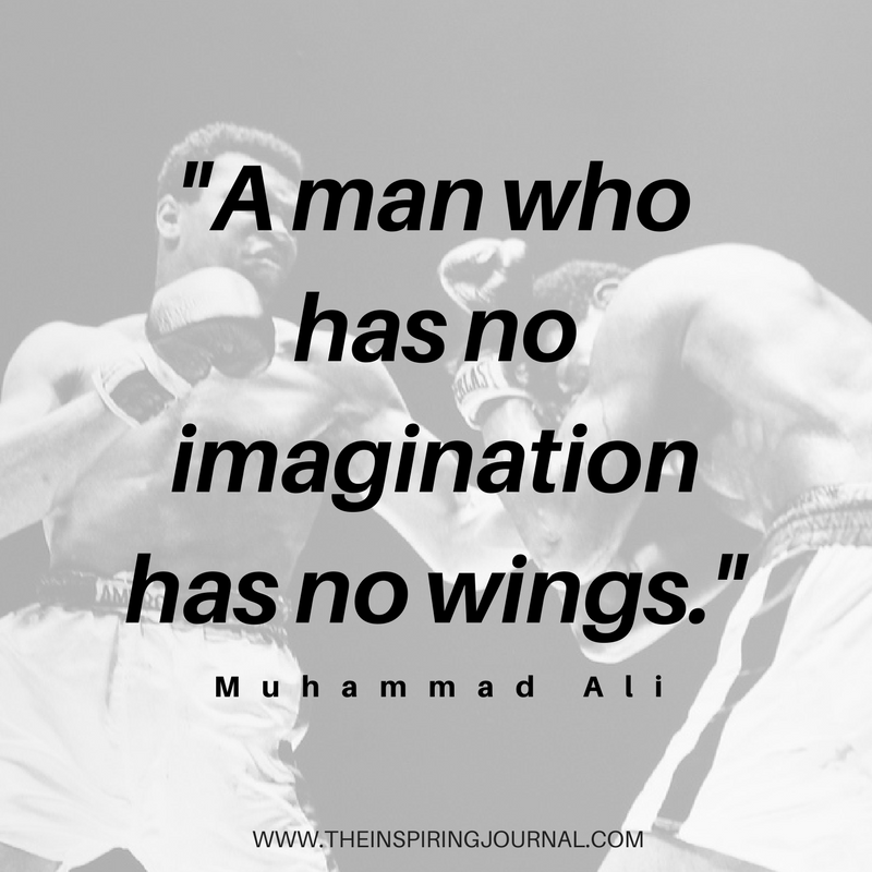 A man who has no imagination has no wings - Muhammad Ali Quotes