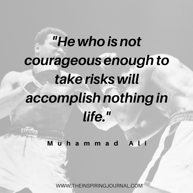 He who is not courageous enough to take risks will accomplish nothing in life - Muhammad Ali Quotes