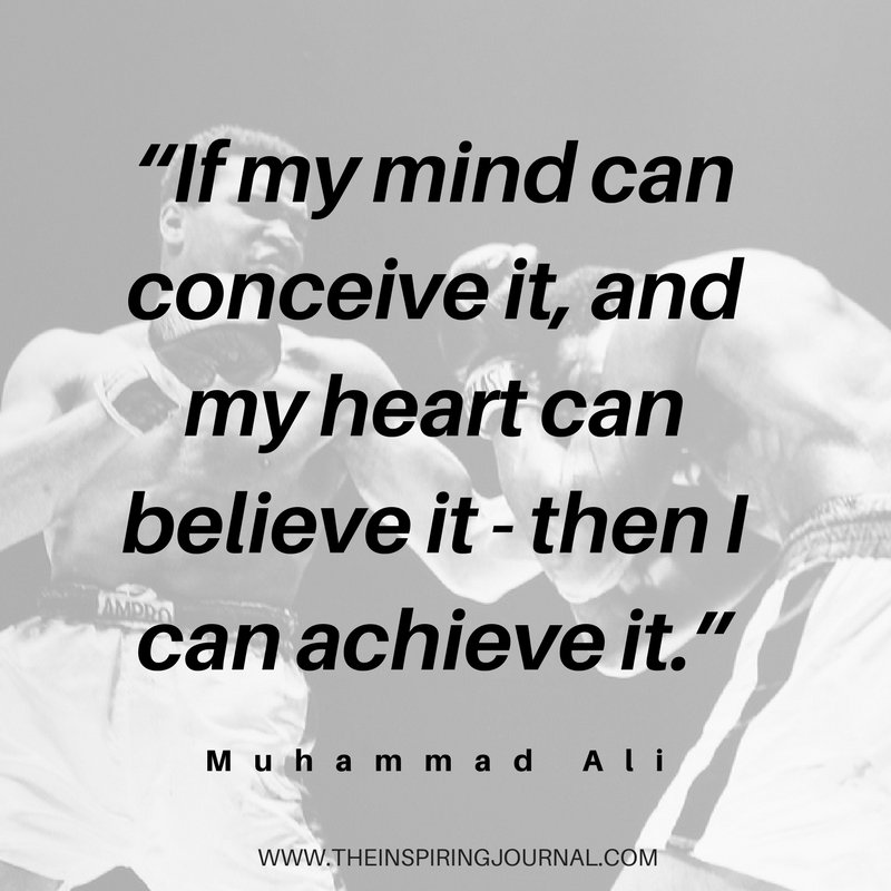 If my mind can conceive it, and my heart can believe it - then I can achieve it - Muhammad Ali Quotes