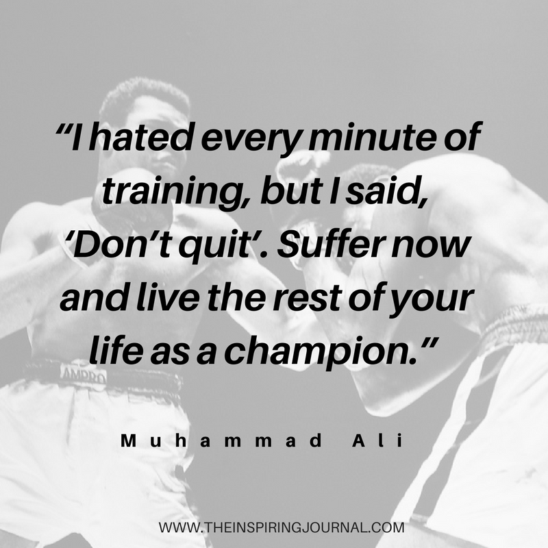I hated every minute of training, but I said, 'Don't quit. Suffer now and live the rest of your life as a champion.' - Muhammad Ali Quotes