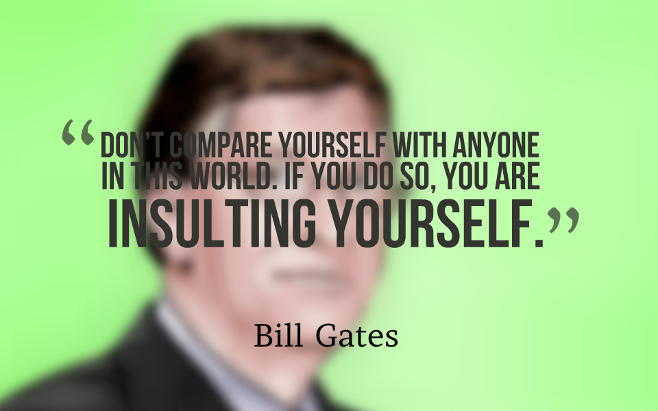 Bill Gates Quotes Dont Compare Yourself