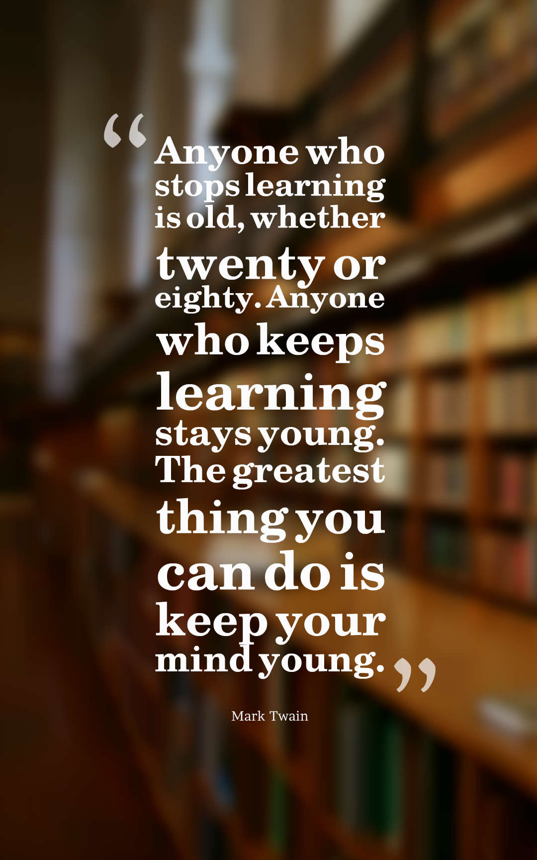 mark twain Anyone who stops learning is old