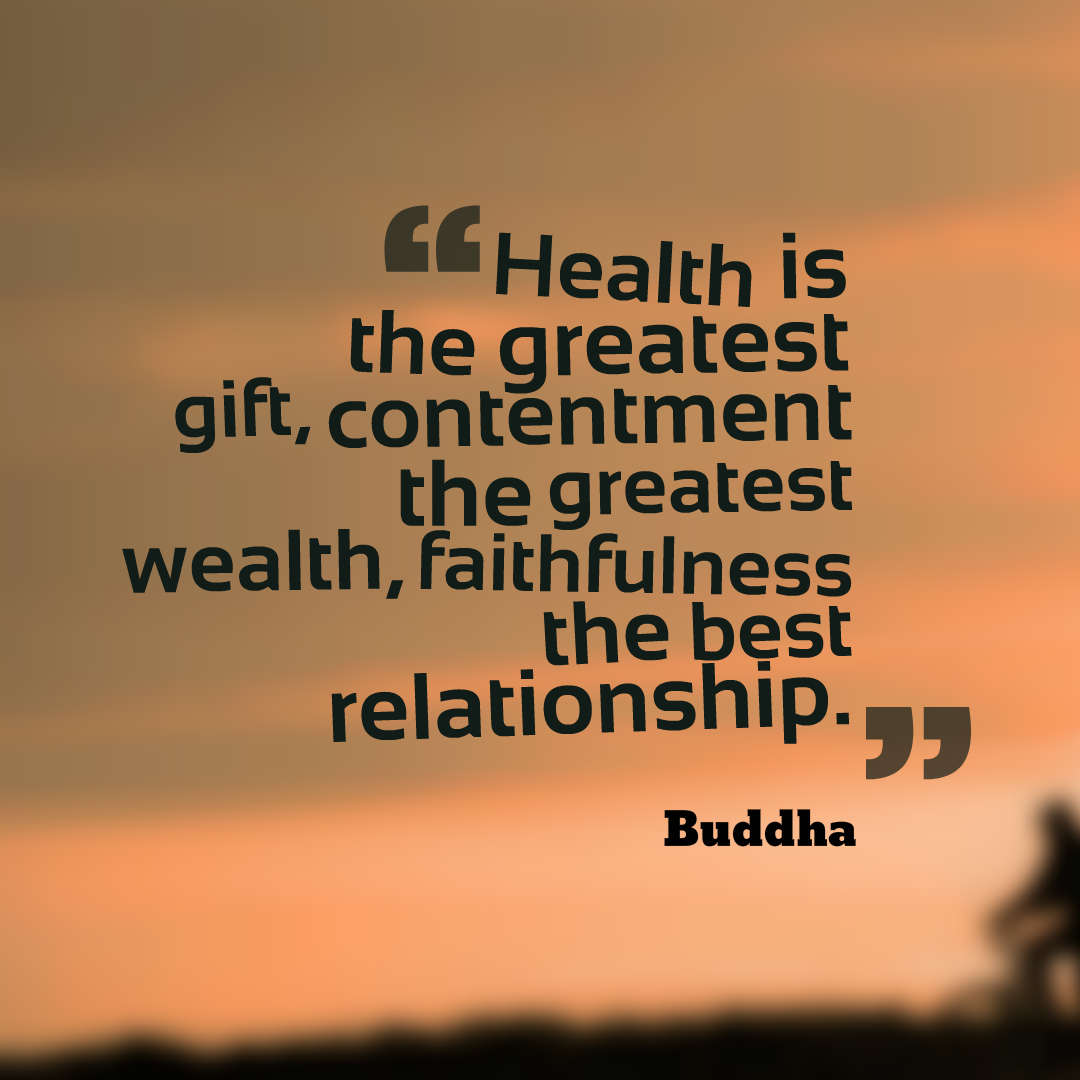Health is the greatest gift, contentment the greatest wealth, faithfulness the best relationship. – Buddha quotes health quotes quotes on health