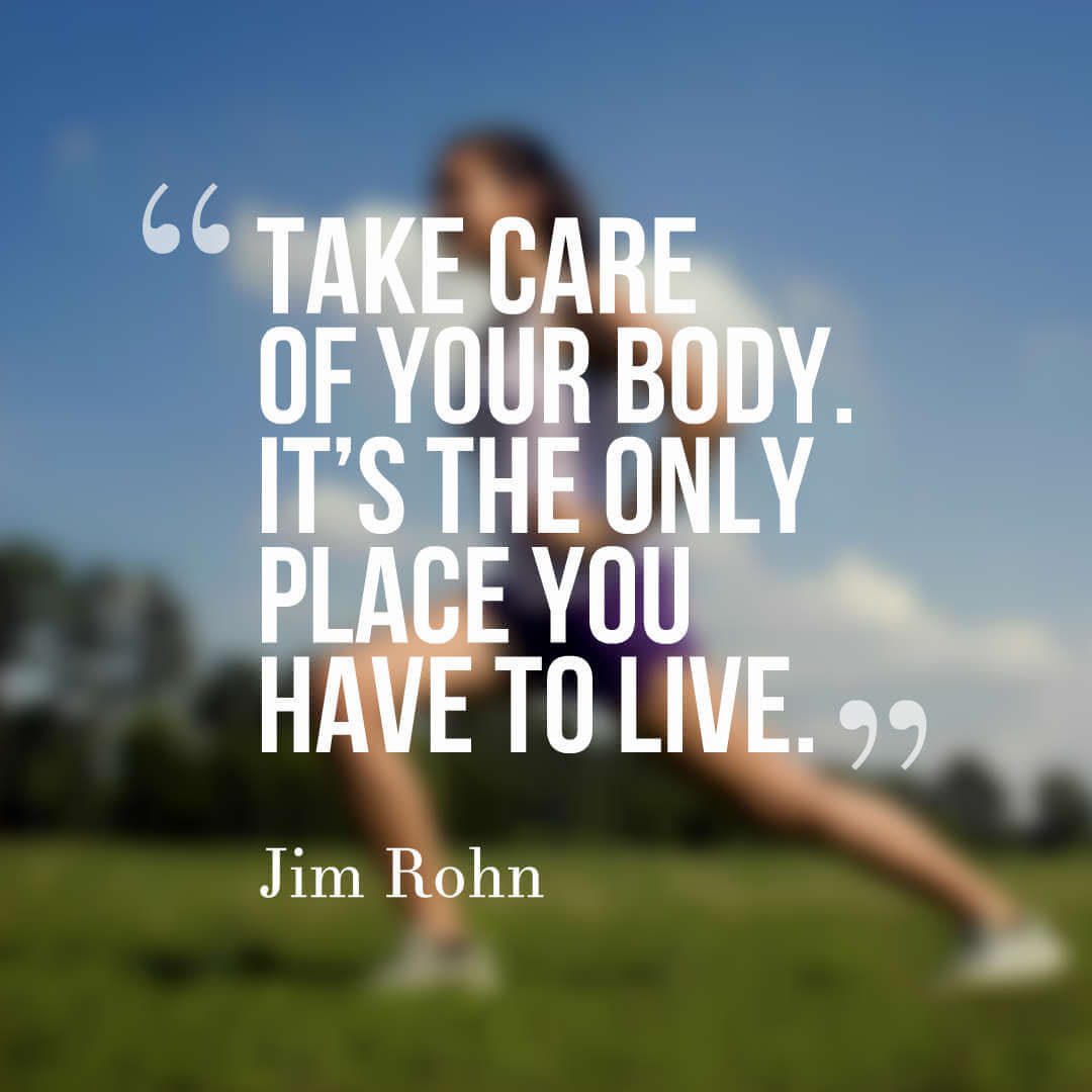 Take care of your body. It's the only place you have to live. – Jim Rohn quotes health quotes quotes on health