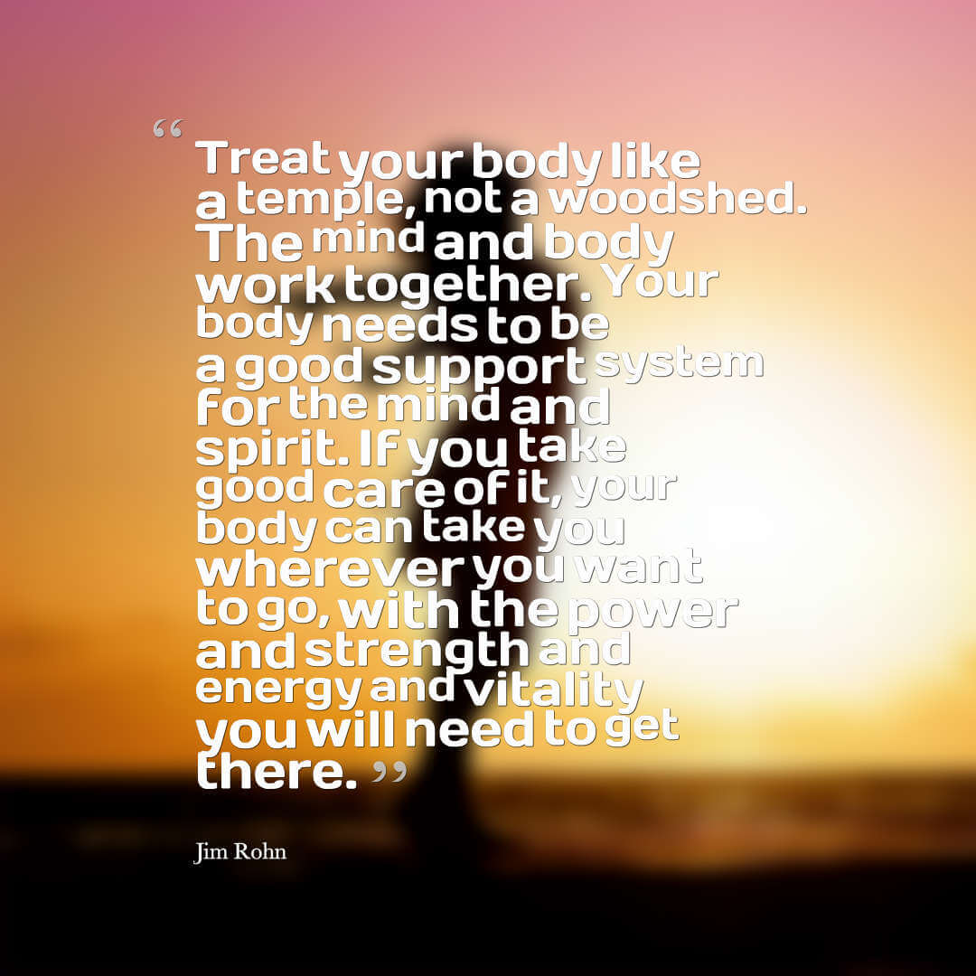 Treat your body like a temple, not a woodshed. Jim Rohn quotes health quotes quotes on health