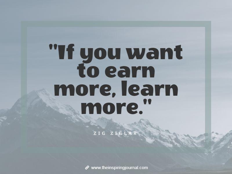 zig ziglar quotes - If you want to earn more, learn more – Zig Ziglar