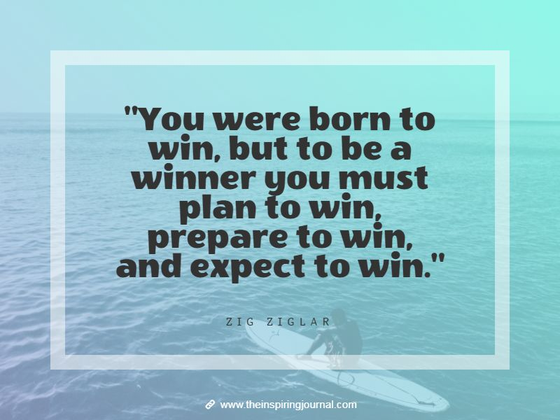 zig ziglar quotes - You were born to win, but to be a winner you must plan to win, prepare to win, and expect to win. – Zig Ziglar