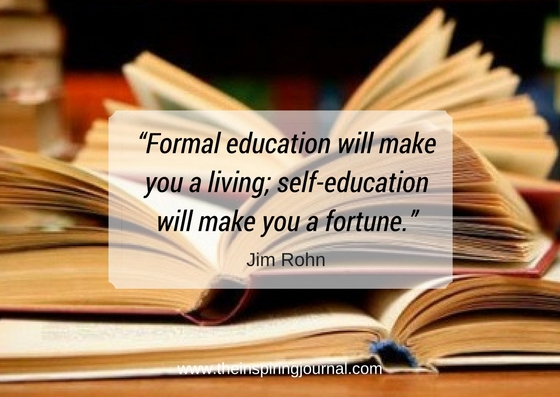 """Formal education will make you a living; self-education will make you a fortune. – Jim Rohn Quotes"