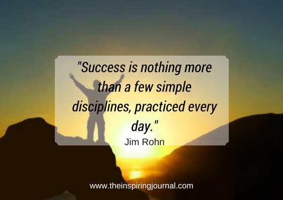 """Success is nothing more than a few simple disciplines, practised every day. – Jim Rohn Images"
