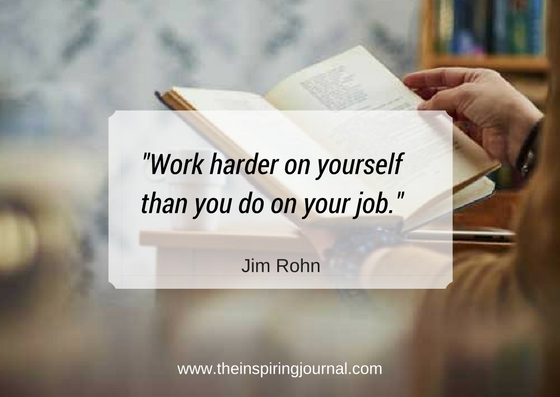 """Work harder on yourself than you do on your job."" – Jim Rohn"