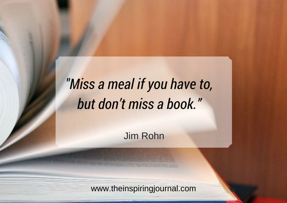 """Miss a meal if you have to, but don't miss a book."" – Jim Rohn"