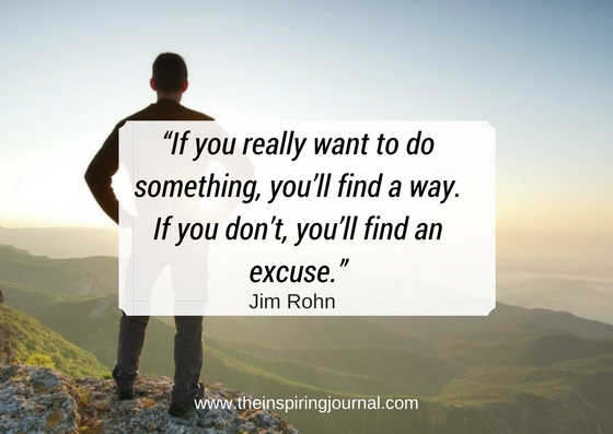 """If you really want to do something, you'll find a way. If you don't, you'll find an excuse -jim rohn quotes images"