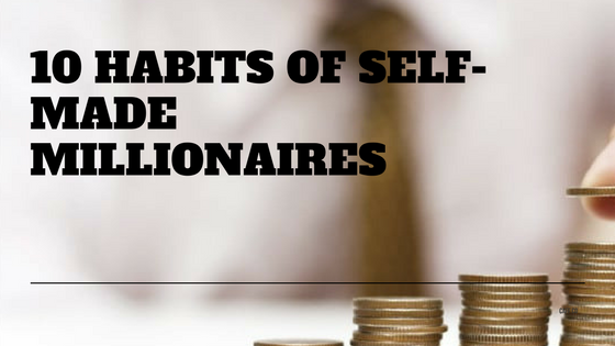 10 Habits of Self-Made Millionaires