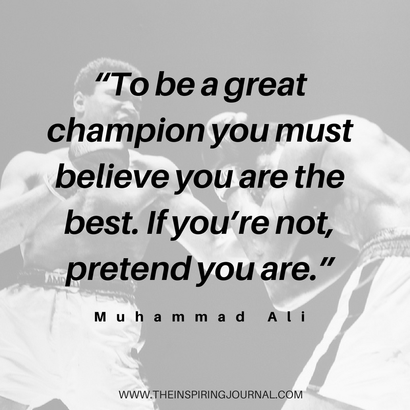To be a great champion you must believe you are the best. If you're not, pretend you are - Muhammad Ali Quotes