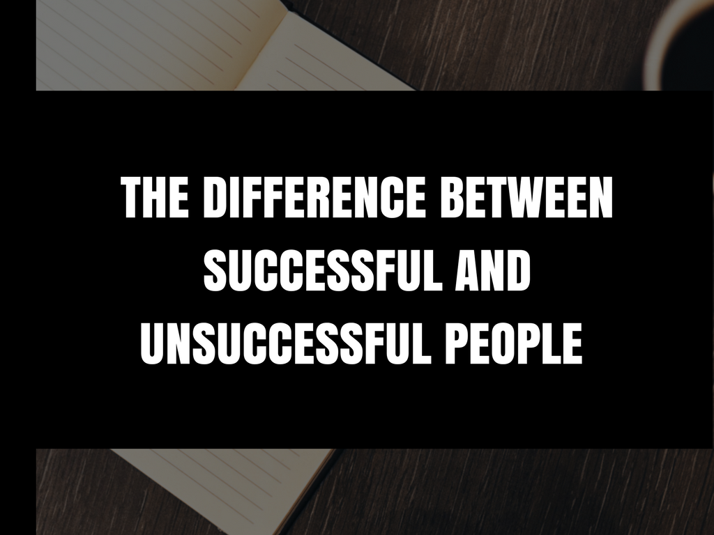 The Difference Between Successful And Unsuccessful People