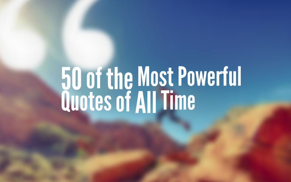 most powerful quotes most powerful quotes ever spoken powerful inspirational quotes powerful quotes about success