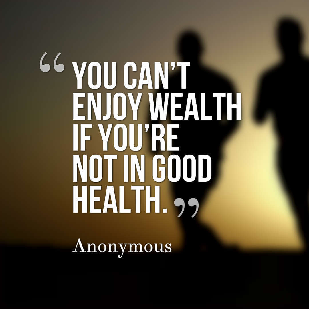You cant enjoy wealth if you're not in good health. - Anonymous health quotes quotes on health