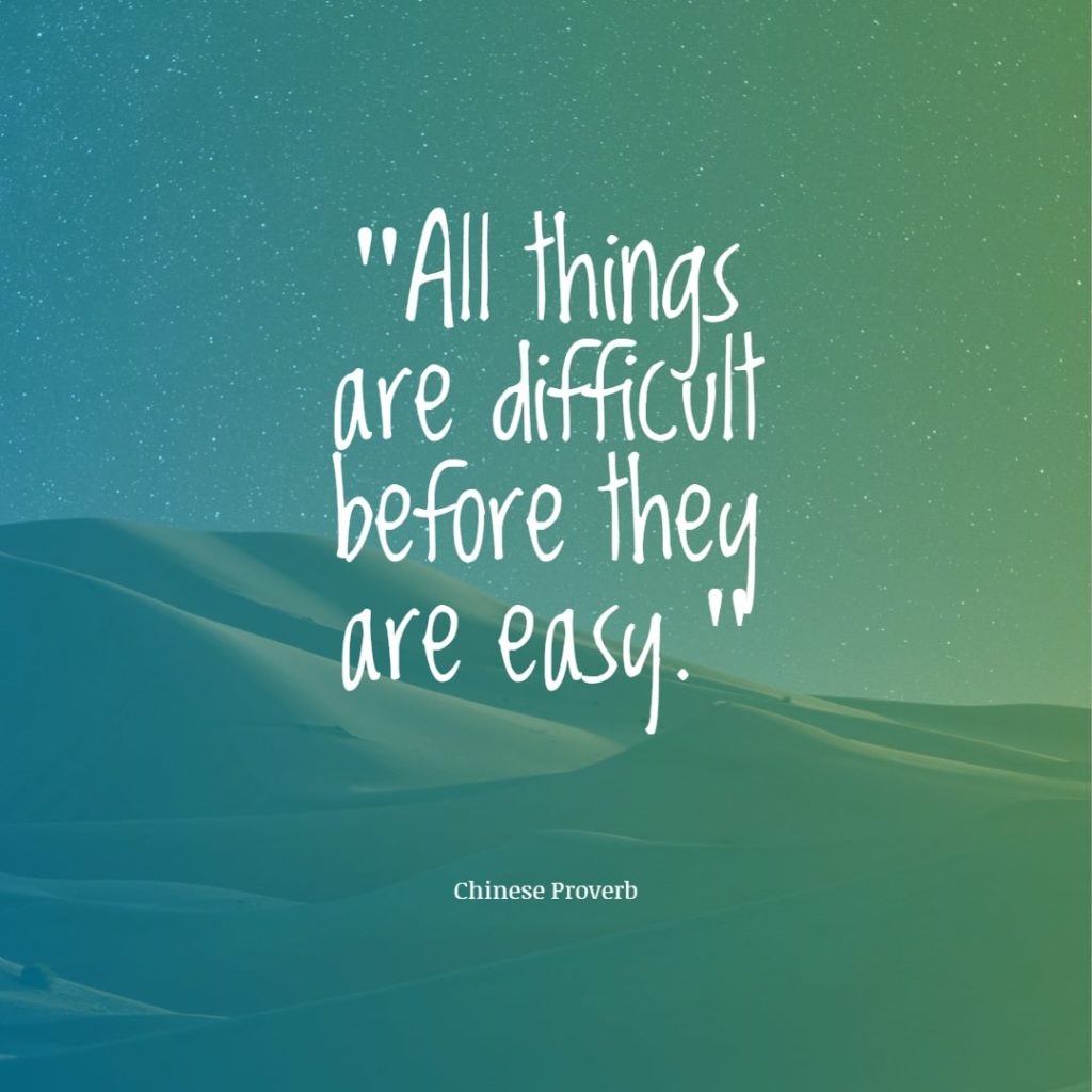 All things are difficult before they are easy. Chinese proverb quotes chinese proverbs wisdom chinese proverbs about success family love chinese proverbs motivation funny learning