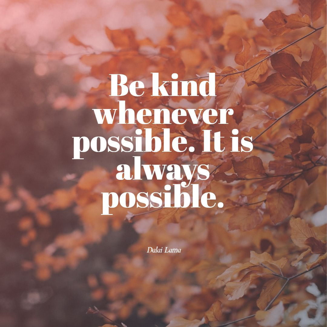 Be kind whenever possible It is always possible dalai lama quotes
