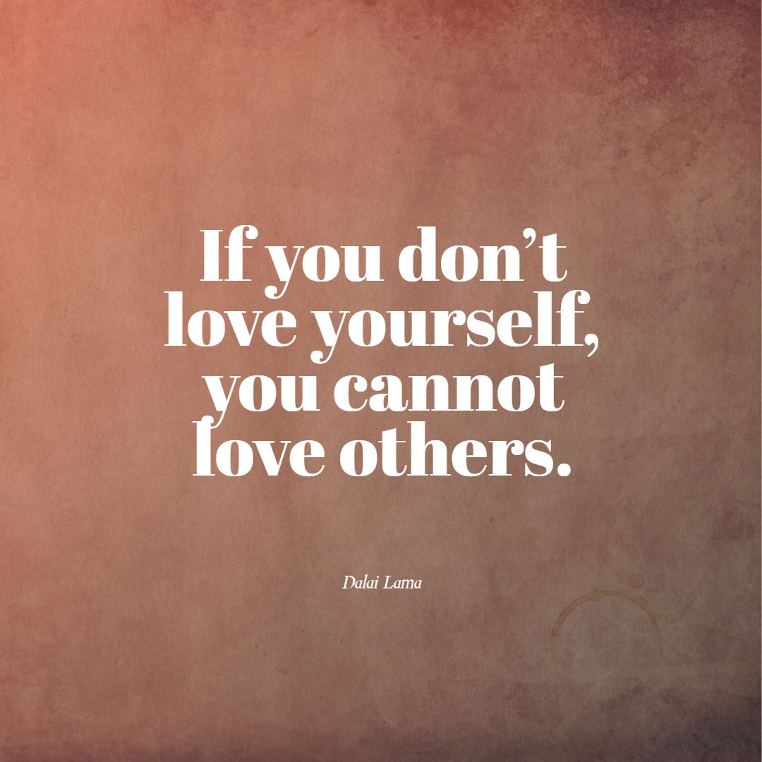 If you dont love yourself, you cannot love others dalai lama quotes images love