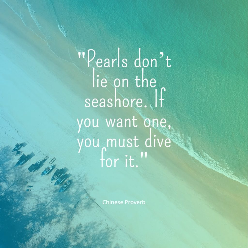 Pearls dont lie on the seashore. Chinese proverb quotes chinese proverbs wisdom chinese proverbs about success family love chinese proverbs motivation funny learning
