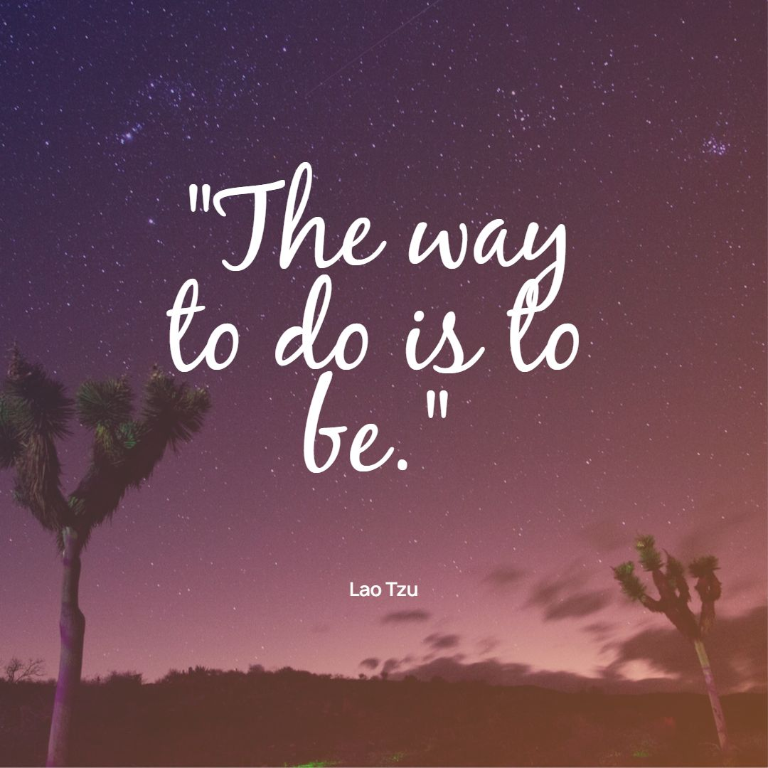 The Way to do is to be Lao Tzu Quotes