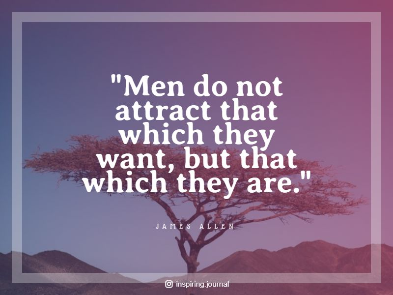 James Allen quotes Men do not attract that which they want but that which they are