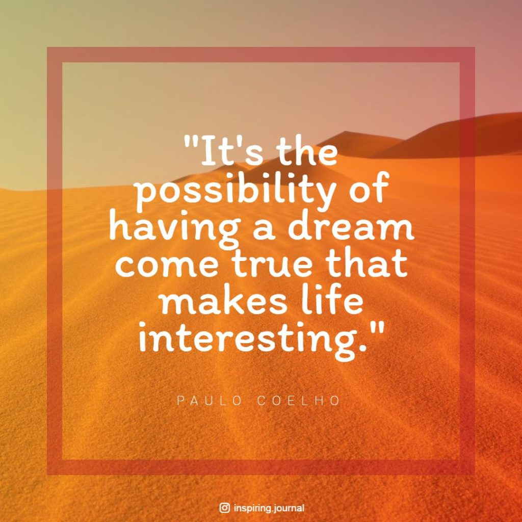 the alchemist quotes its the possibility of having a dream come true that makes life interesting paulo coelho quotes happiness