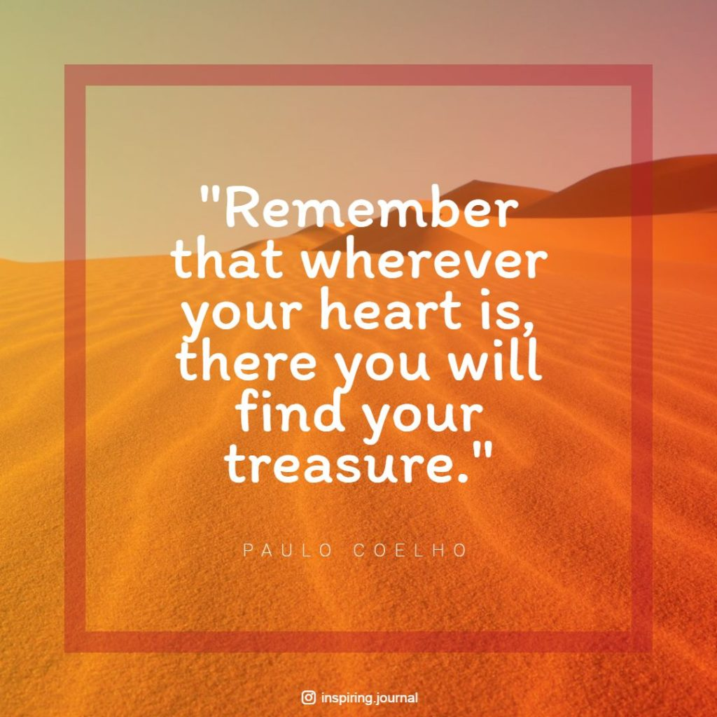 the alchemist quotes remember that wherever your heart is there you will find your treasure paulo coelho quotes success