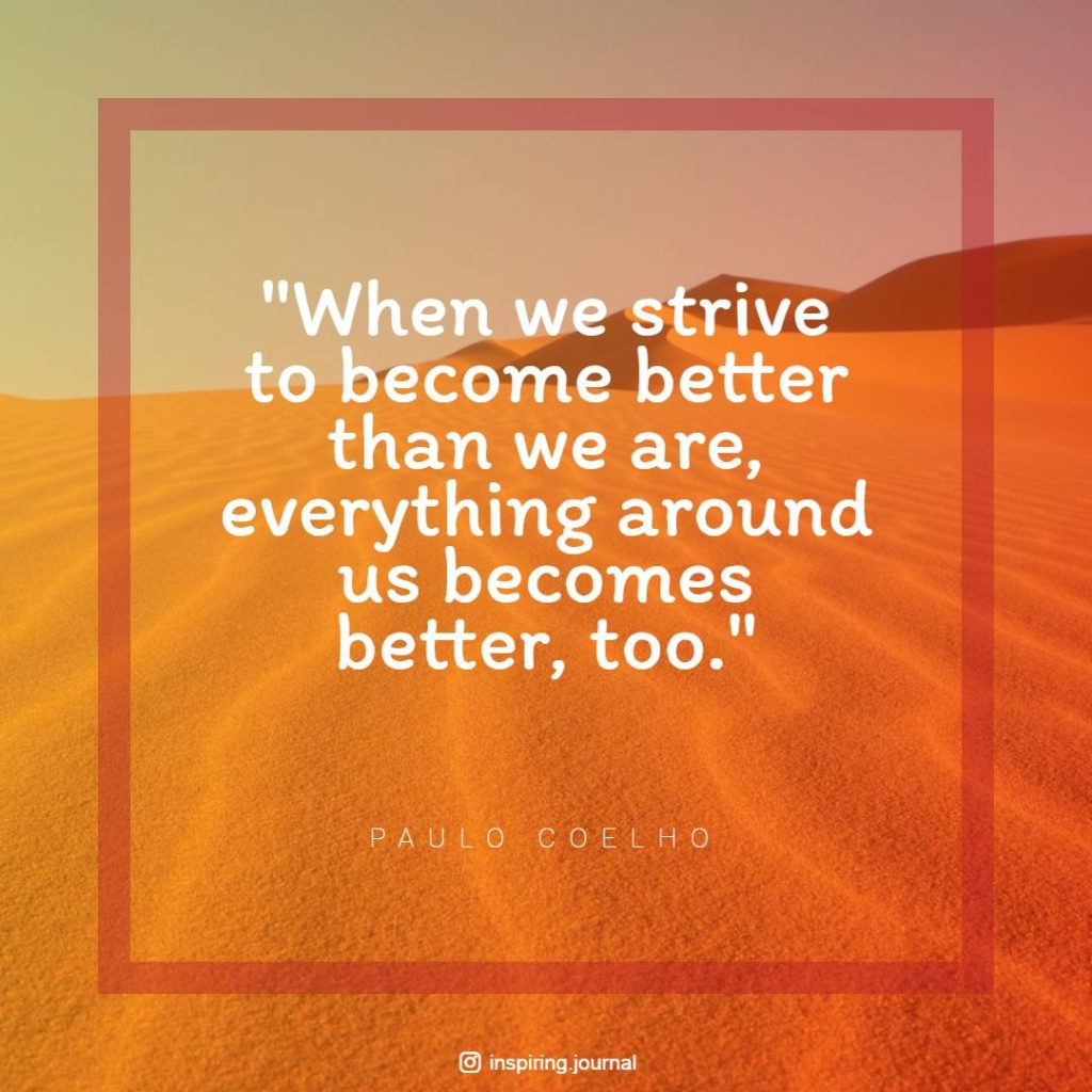 the alchemist quotes when we strive to become better than we are everything around us becomes better too paulo coelho quotes images